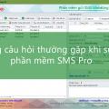Những câu hỏi thường gặp khi sử dụng phần mềm SMS Pro